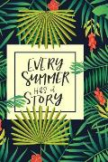 Every Summer Has a Story: Beach Travel Tropical Journal for Women to Write In, Teen Women Girl Writing Book 6x9 200 Pages Lined Interiors with S