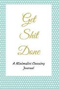 Get Shit Done: A Green Dotted Minimalist Small Housekeeping Cleaning Summer, Spring, Winter, Autumn Weekly and Monthly Blank Chore Ro