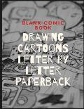 Blank Comic Book, Drawing Cartoons Letter by Letter Paperback: The Blank Comic Book Notebook -Multi-Template Edition, Comic Panel, for Drawing Your Ow