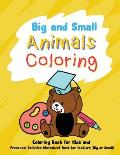 Big and Small Animals Coloring: Preschool Activities Worksheet Book for Toddlers Coloring book for kids Toddler book Relaxation for Children Fun Early