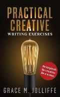 Practical Creative Writing Exercises: How to Write and Be Creative