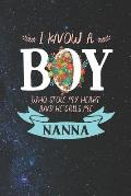 I Know a Boy Who Stole My Heart and He Calls Me Nanna: Family Grandma Women Mom Memory Journal Blank Lined Note Book Mother's Day Holiday Gift