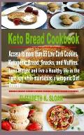 Keto Bread Cookbook: Access to more than 65 Low Carb Cookies, Ketogenic Bread, Snacks, and Muffins. Lose Weight and live a Healthy life in