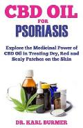 CBD Oil for Psoriasis: Explore the Medicinal Power of CBD Oil in Treating Dry, Red and Scaly Patches on the Skin