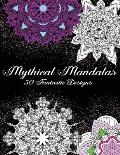 Mythical Mandalas - 50 Fantastic Designs: Adult Coloring Book for Relaxation and Meditation
