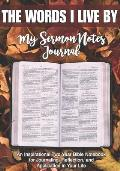 My Sermon Notes Journal: THE WORDS I LIVE BY: An Inspirational Two-Year Bible Notebook For Journaling, Reflection, and Application in Your Life