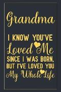 Grandma I know you've loved me since I was born, but I've loved you my whole life: Notebook to Write in for Mother's Day, mothers day gifts for grandm