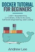 Docker Tutorial for Beginners: Learn Programming, Containers, Data Structures, Software Engineering, and Coding