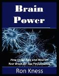 Brain Power: How to Nurture and Nourish Your Brain for Top Performance