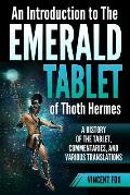 An Introduction to The Emerald Tablet of Thoth Hermes: A History of the Tablet, Commentaries, and Various Translations