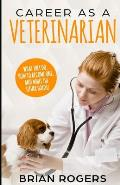 Career As A Veterinarian: What They Do, How to Become One, and What the Future Holds!