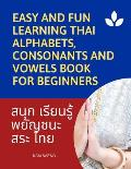 Easy and Fun Learning Thai Alphabets, Consonants and Vowels Book for Beginners: My First Book to learn Thai language with reading, tracing, writing an