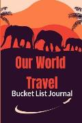 Our World Travel Bucket List Journal: Anniversary Gifts for Couples, Romantic and Fun Adventures Ideas for Couples (Insert Our Love Adventures and Dre