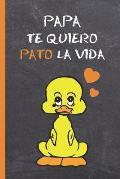 Papa, Te Quiero Pato La Vida: CUADERNO 6 X 9.120 Pgs. DIA DEL PADRE, CUADERNO DE NOTAS, RECETAS, APUNTES O AGENDA. REGALO ORIGINAL Y DIVERTIDO.