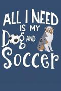 All I Need Is My Dog And Soccer: Australian Shepherd Dog Journal Lined Blank Paper