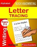 Letter Tracing Book Handwriting Alphabet for Preschoolers: Letter Tracing Book Practice for Kids Ages 3+ Alphabet Writing Practice Handwriting Workboo