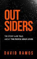 Outsiders: The Story Luke Tells About The People Jesus Loves