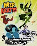 Wild Kratts Coloring Book for Kids: Coloring All Your Favorite Characters in Wild Kratts