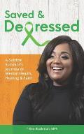 Saved & Depressed: A Suicide Survivor's Journey of Mental Health, Healing & Faith