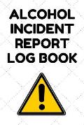Alcohol Incident Report Log Book: Incident Report Logbook - 6 by 9 Inches, 100 pages, White Cover