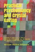 Practical Psychomancy and Crystal Gazing: A Course of Lessons on The Psychic Phenomena of Distant Sensing, Clairvoyance, Psychometry, Crystal Gazing,