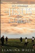 My Mornings With Jesus and Cereal