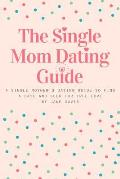 The Smart Single Mom Dating Guide: A Single Mother's Dating Guide to Find a Date and Seek for True Love
