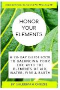 Honor Your Elements: A 28-Day Guidebook to Balancing Your Life with the Elements of Air, Water, Fire & Earth