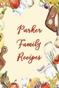 Parker Family Recipes: Blank Recipe Book to Write In. Matte Soft Cover. Capture Heirloom Family and Loved Recipes