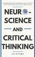 Neuroscience and Critical Thinking: Understand the Hidden Pathways of Your Thought Patterns- Improve Your Memory, Make Rational Decisions, Tune Down E