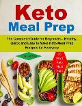 Keto Meal Prep: The Complete Guide for Beginners - 30 Day's Keto Meal Plan (Healthy, Quick and Easy to Make Keto Meal Prep Recipes for