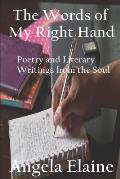 The Words of My Right Hand: Poetry and Literary Writings from the Soul