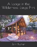 A Lodge in the Wilderness: Large Print