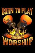 Born to Play Created to Worship: Lined Journal Notebook for Christian Worship Leaders, Guitar Players, Musicians
