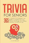 Trivia for Seniors: 365 Fun and Exciting Questions and Riddles and That Will Test Your Memory, Challenge Your Thinking, And Keep Your Brai