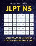 JLPT N5 Kanji Practice Japanese Language Proficiency Test: Practice Full 103 Kanji vocabulary you need to remember for Official Exams JLPT Level 5. Qu