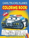 Cars, Trucks and Planes Coloring Book: Cars Activity Book for Kids Ages 2-4 and 4-8, Boys or Girls, with over 50 High Quality Illustrations of Cars, T