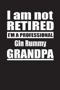 I Am Not Retired I'm A Professional Gin Rummy Grandpa: Blank Lined Notebook Journal
