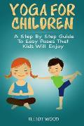 Yoga for children - A Step By Step Guide To Easy Poses That Kids Will Enjoy: A holistic approach to vitalize your child's mind, body and soul. Yoga le