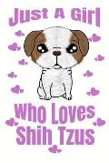Just A Girl Who Loves Shih Tzus: Adorable Shih Tzu Puppy Lovers Journal For Girls Of All Ages