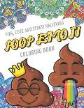 Fun Cute And Stress Relieving Poop Emoji Coloring Book: Find Relaxation And Mindfulness By Coloring the Stress Away With These Beautiful Black and Whi