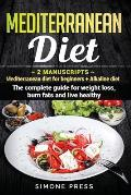 Mediterranean Diet: 2 Manuscripts: Mediterranean Diet for Beginners + Alkaline Diet. The Complete Guide for Weight Loss, Burn Fats and Liv