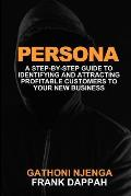 Persona: A Proven Step-By-Step Guide to Identifying and Attracting Profitable Customers to Your New Business