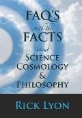 FAQ's With The FACTS About Science, Cosmology, and Philosophy