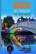 DUBLIN FOR TRAVELERS. The Total Guide: The comprehensive traveling guide for all your traveling needs. By THE TOTAL TRAVEL GUIDE COMPANY