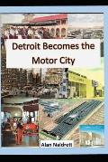 Detroit Becomes the Motor City