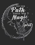 Find Your Path Unlock Your Magic Dare to Follow Spirit: 8.5 x 11 150 Page Grimoire Personal Book of Shadows Blank Lined Notebook