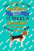 Any Woman Can Be A Mother But, It Takes A Special Woman To Be A Beagle Mom: Journal Composition Notebook for Dog and Puppy Lovers
