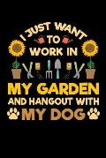 I Just Want To Work in My Garden and Hang Out With My Dog: Gardening Journal, Garden Lover Notebook, Gift For Gardener, Birthday Present For Plants Lo