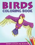 Birds Coloring Book: A Bird Coloring Book for Kids Ages 4-10, Boys and Girls, with 75+ Beautiful Illustrations of Exotic and Domestic Birds